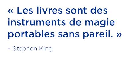 «Les livres sont des instruments de magie portables sans pareil.»― Stephen King